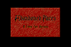 Abandoned Places: A Time for Heroes 0