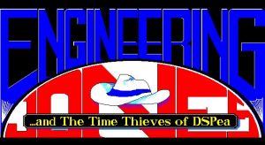Engineering Jones and the Time Thieves of DSPea 0
