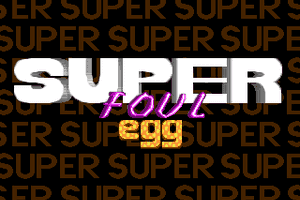 Super Foul Egg 0