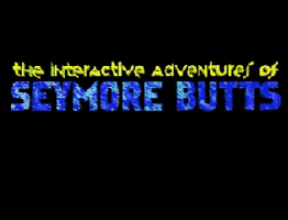 The Interactive Adventures Of Seymore Butts 0